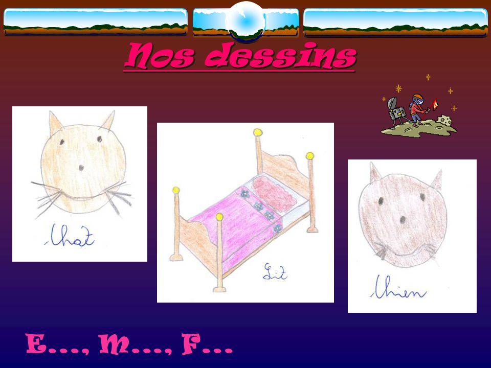 Nos dessins E..., M..., F...