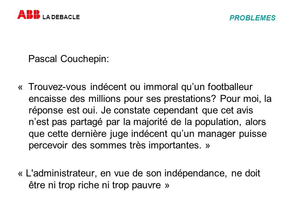 LA DEBACLE PROBLEMES Pascal Couchepin: « Trouvez-vous indécent ou immoral quun footballeur encaisse des millions pour ses prestations.