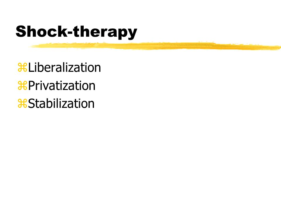 Shock-therapy zLiberalization zPrivatization zStabilization