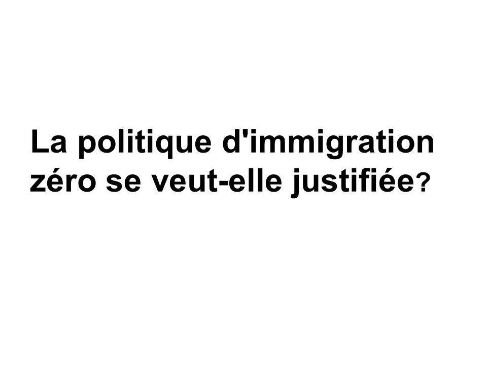 La politique d'immigration zéro se veut-elle justifiée ?
