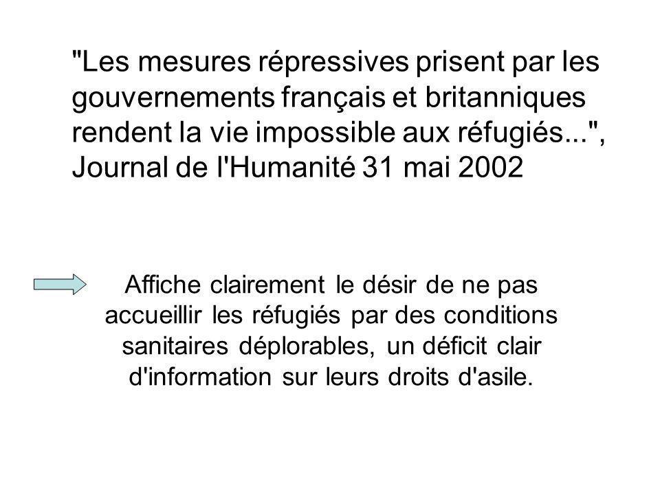 Affiche clairement le désir de ne pas accueillir les réfugiés par des conditions sanitaires déplorables, un déficit clair d'information sur leurs droi