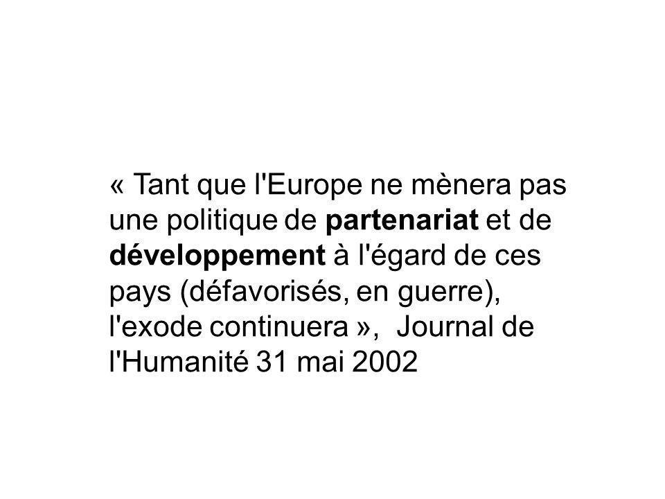 « Tant que l'Europe ne mènera pas une politique de partenariat et de développement à l'égard de ces pays (défavorisés, en guerre), l'exode continuera