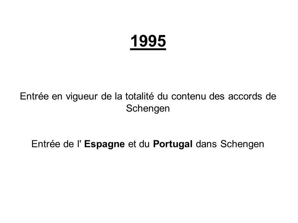 1995 Entrée en vigueur de la totalité du contenu des accords de Schengen Entrée de l' Espagne et du Portugal dans Schengen