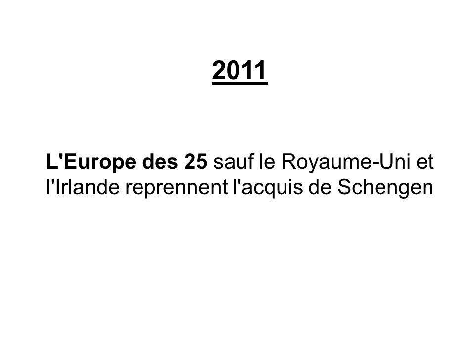 2011 L'Europe des 25 sauf le Royaume-Uni et l'Irlande reprennent l'acquis de Schengen