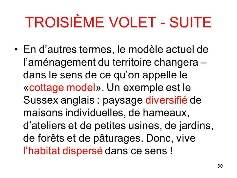 30 TROISIÈME VOLET - SUITE En dautres termes, le modèle actuel de laménagement du territoire changera – dans le sens de ce quon appelle le «cottage model».