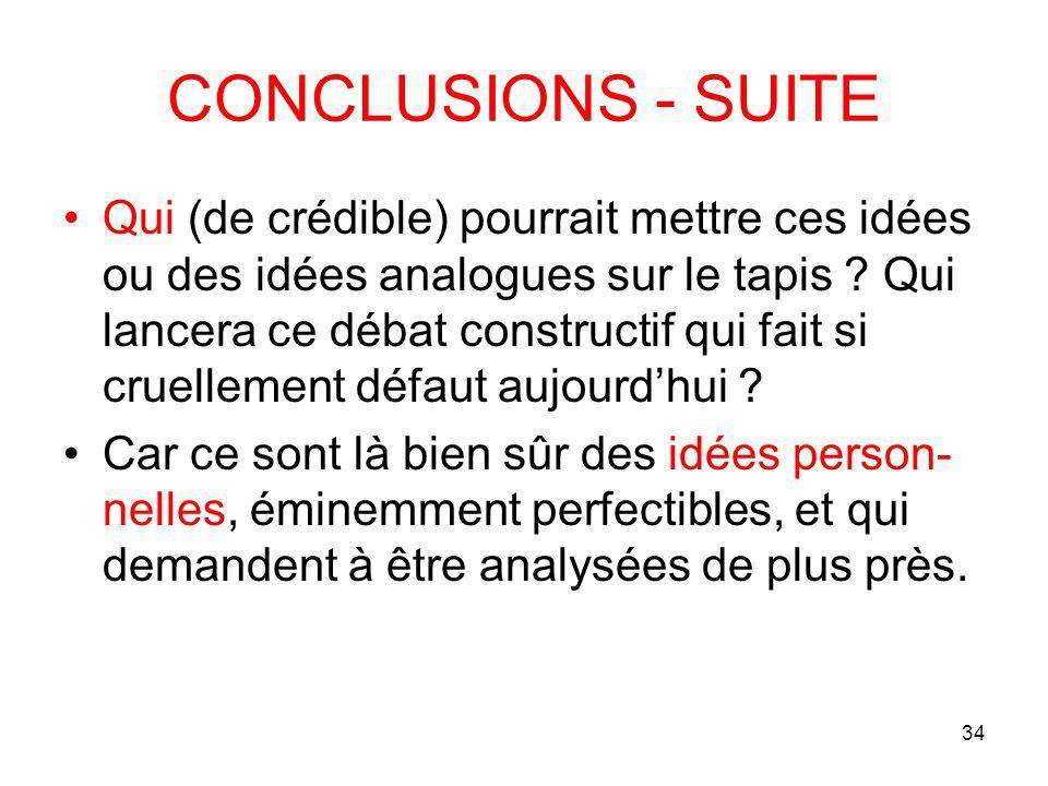 34 CONCLUSIONS - SUITE Qui (de crédible) pourrait mettre ces idées ou des idées analogues sur le tapis .