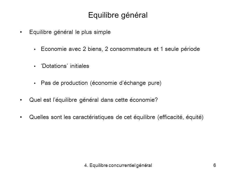 4. Equilibre concurrentiel général6 Equilibre général Equilibre général le plus simple Economie avec 2 biens, 2 consommateurs et 1 seule période Dotat