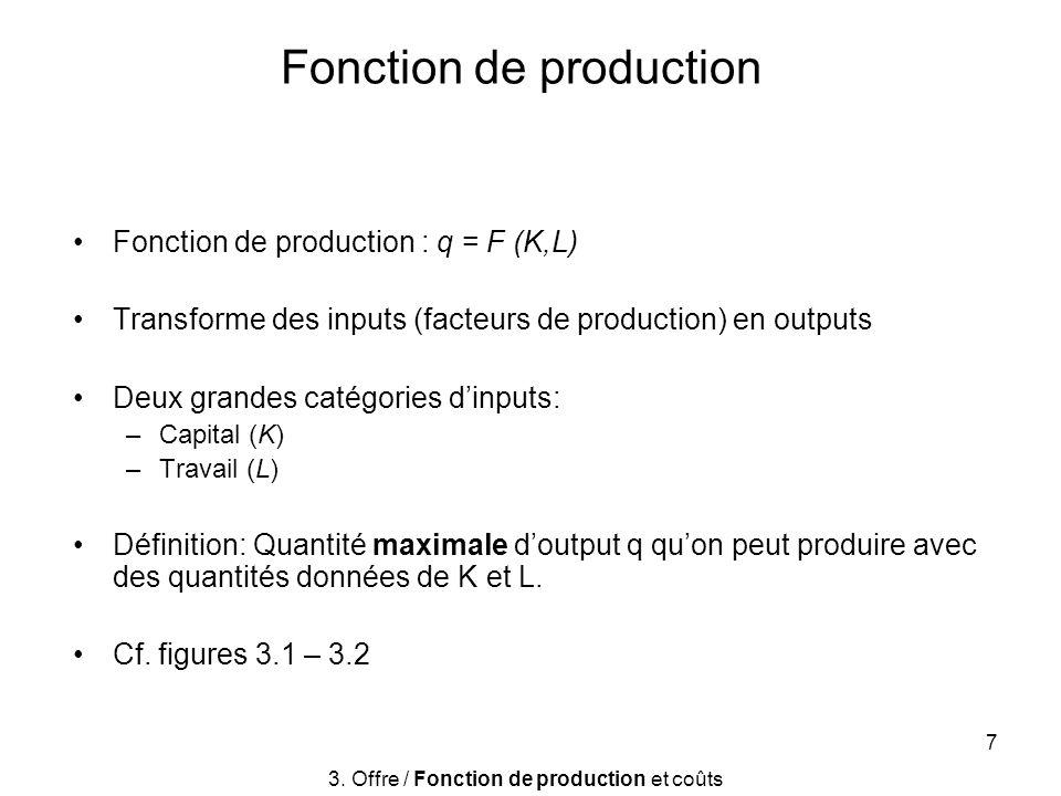 7 Fonction de production Fonction de production : q = F (K,L) Transforme des inputs (facteurs de production) en outputs Deux grandes catégories dinput