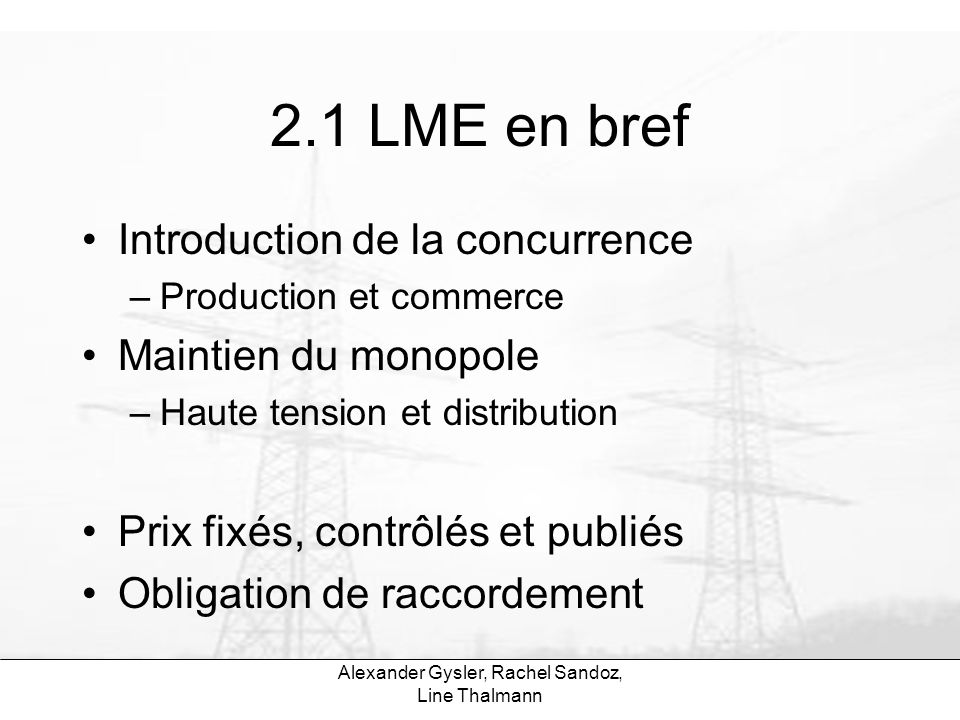 Alexander Gysler, Rachel Sandoz, Line Thalmann 2.1 LME en bref Introduction de la concurrence –Production et commerce Maintien du monopole –Haute tens