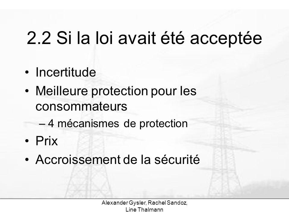Alexander Gysler, Rachel Sandoz, Line Thalmann 2.2 Si la loi avait été acceptée Incertitude Meilleure protection pour les consommateurs –4 mécanismes
