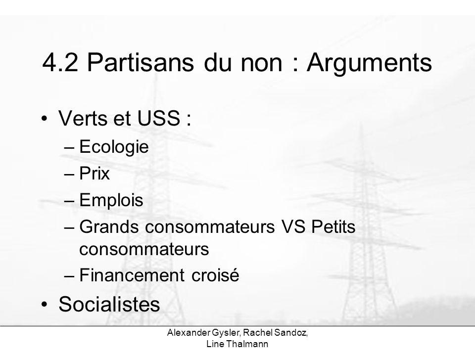Alexander Gysler, Rachel Sandoz, Line Thalmann 4.2 Partisans du non : Arguments Verts et USS : –Ecologie –Prix –Emplois –Grands consommateurs VS Petit