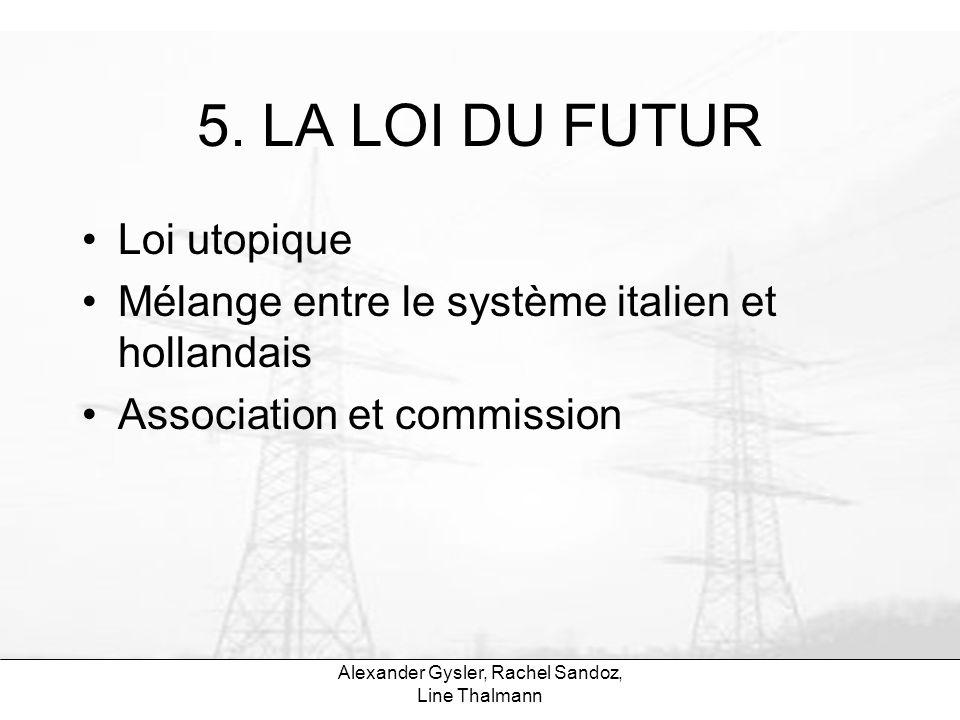 Alexander Gysler, Rachel Sandoz, Line Thalmann 5. LA LOI DU FUTUR Loi utopique Mélange entre le système italien et hollandais Association et commissio