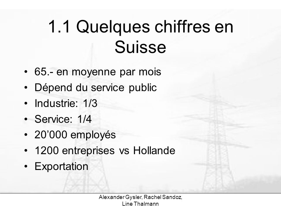 Alexander Gysler, Rachel Sandoz, Line Thalmann 1.1 Quelques chiffres en Suisse 65.- en moyenne par mois Dépend du service public Industrie: 1/3 Servic