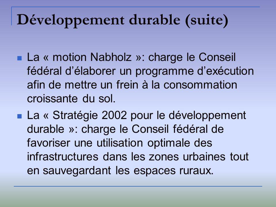 Développement durable (suite) La « motion Nabholz »: charge le Conseil fédéral délaborer un programme dexécution afin de mettre un frein à la consomma