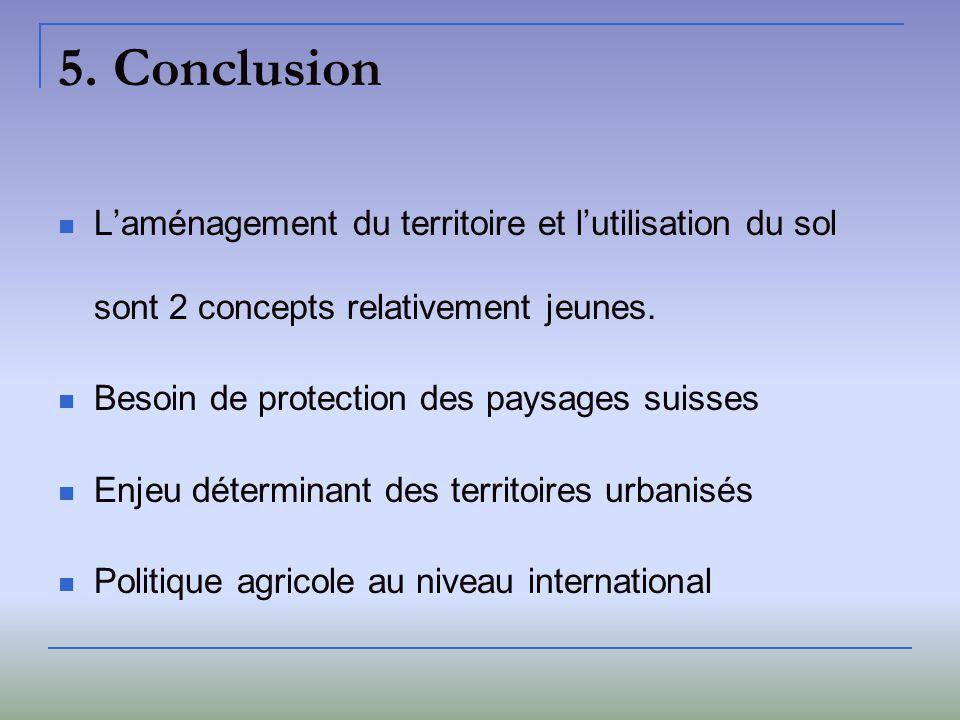 Laménagement du territoire et lutilisation du sol sont 2 concepts relativement jeunes. Besoin de protection des paysages suisses Enjeu déterminant des