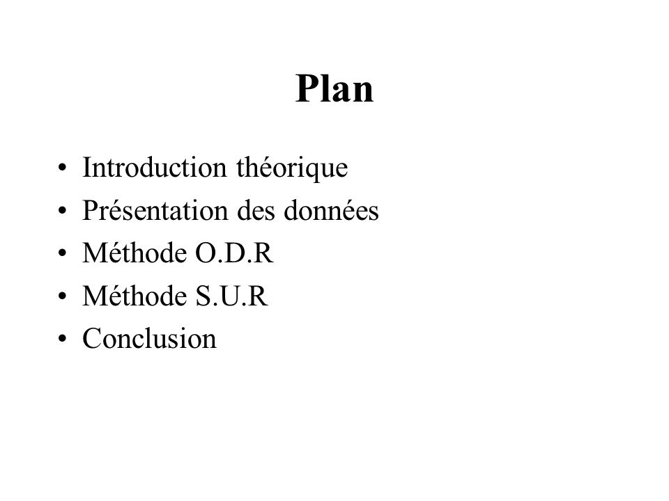 Plan Introduction théorique Présentation des données Méthode O.D.R Méthode S.U.R Conclusion