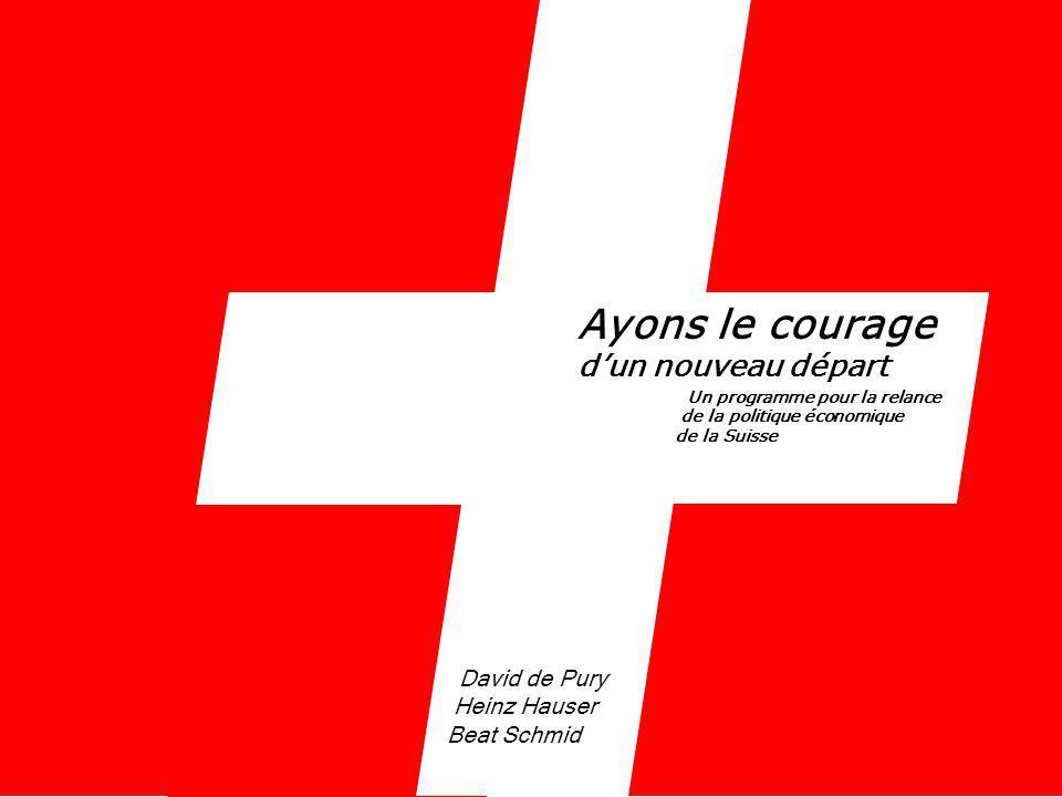 Ayons le courage dun nouveau départ Un programme pour la relance de la politique économique de la Suisse David de Pury Heinz Hauser Beat Schmid