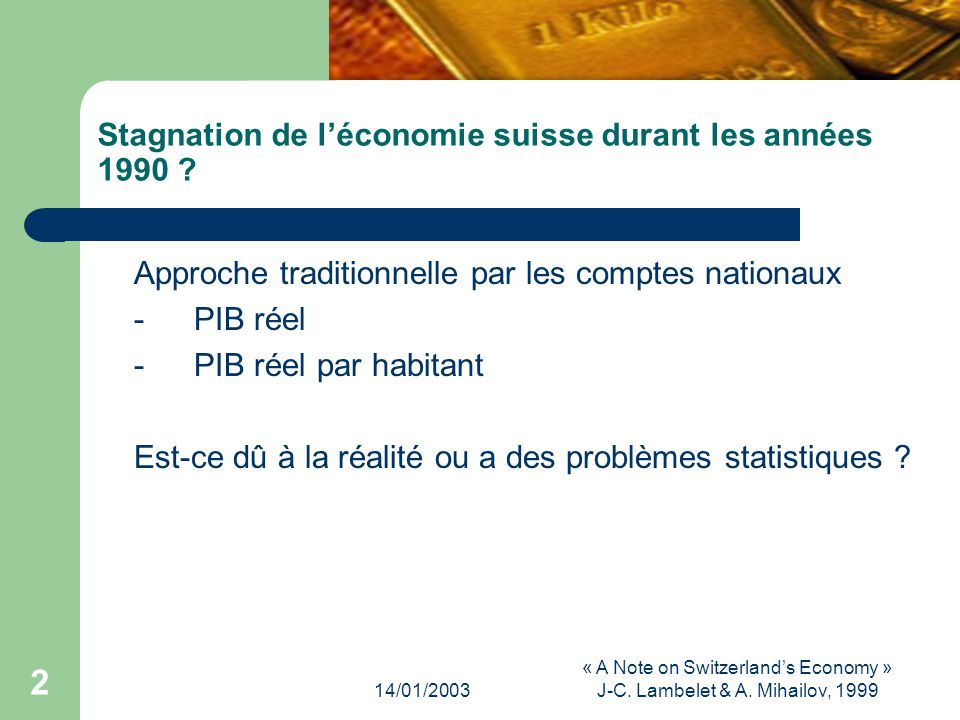14/01/2003 « A Note on Switzerlands Economy » J-C. Lambelet & A. Mihailov, 1999 1 A Note on Switzerlands Economy