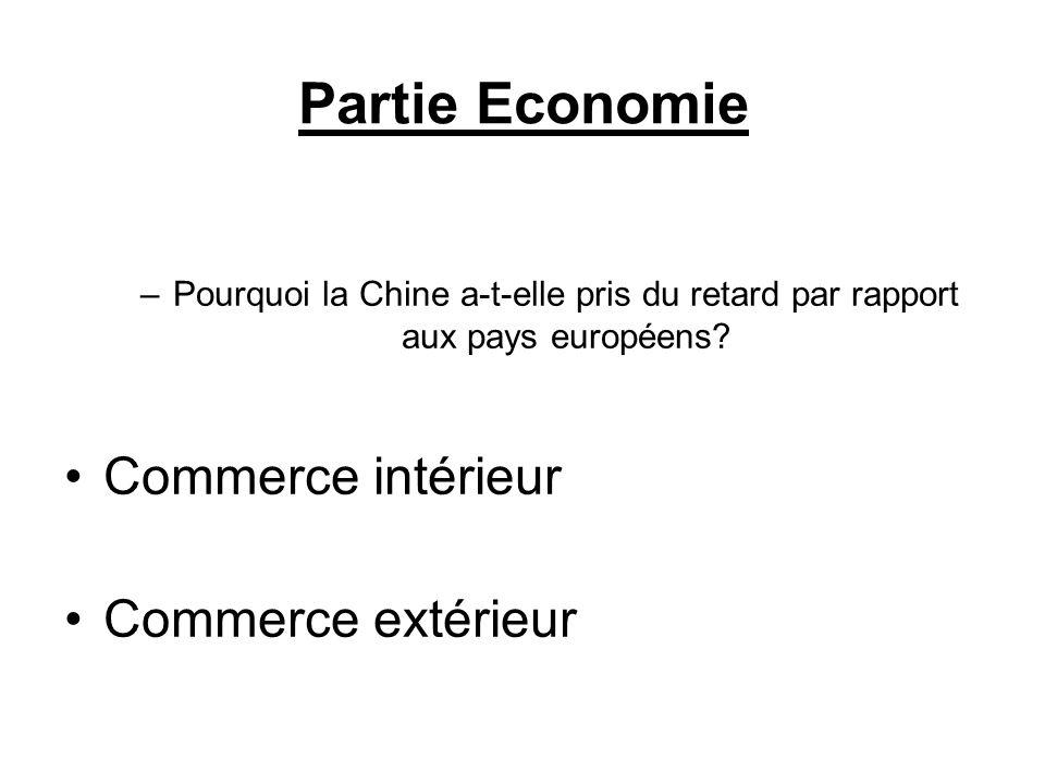 Partie Economie –Pourquoi la Chine a-t-elle pris du retard par rapport aux pays européens? Commerce intérieur Commerce extérieur