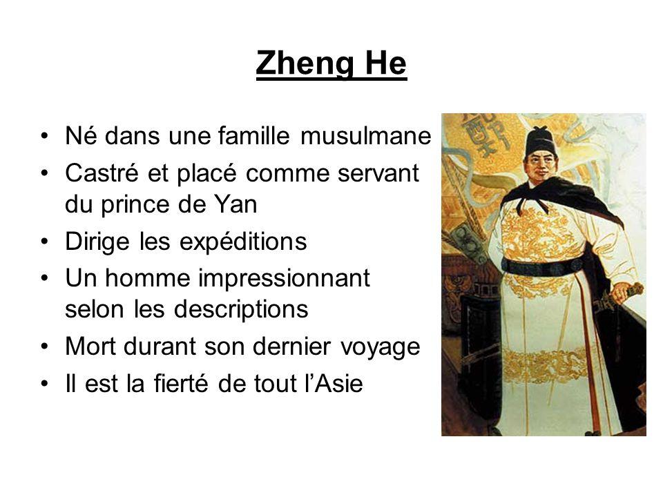 Zheng He Né dans une famille musulmane Castré et placé comme servant du prince de Yan Dirige les expéditions Un homme impressionnant selon les descrip