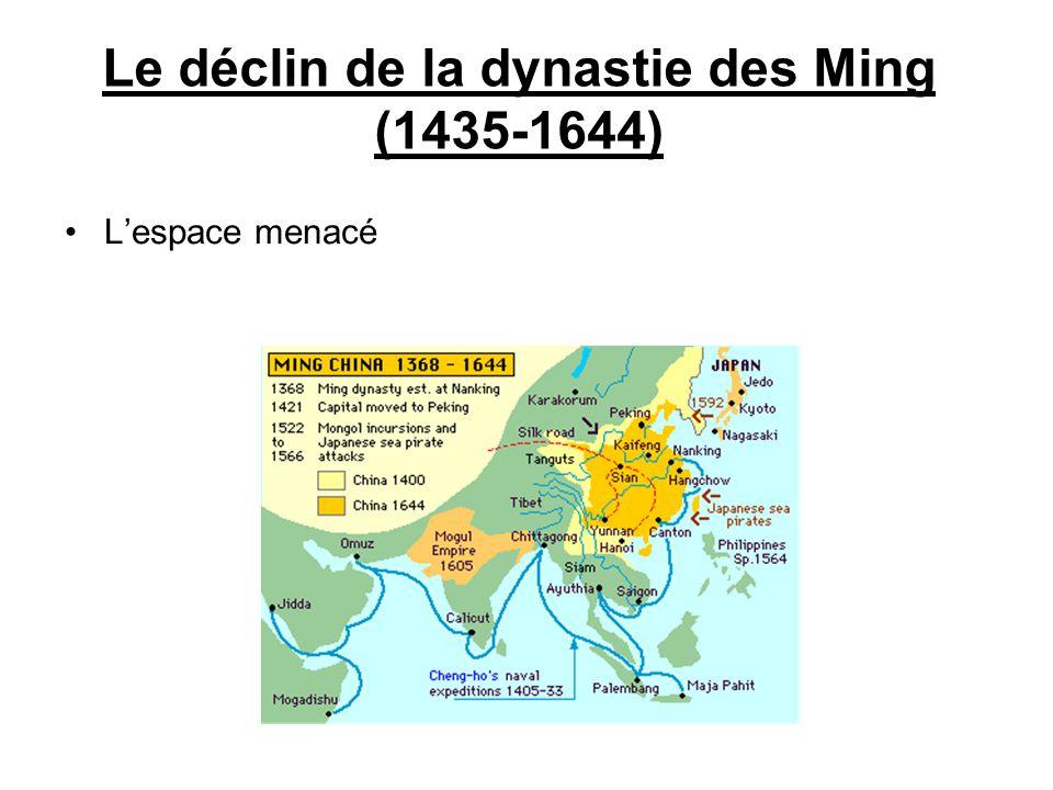 Le déclin de la dynastie des Ming (1435-1644) Lespace menacé