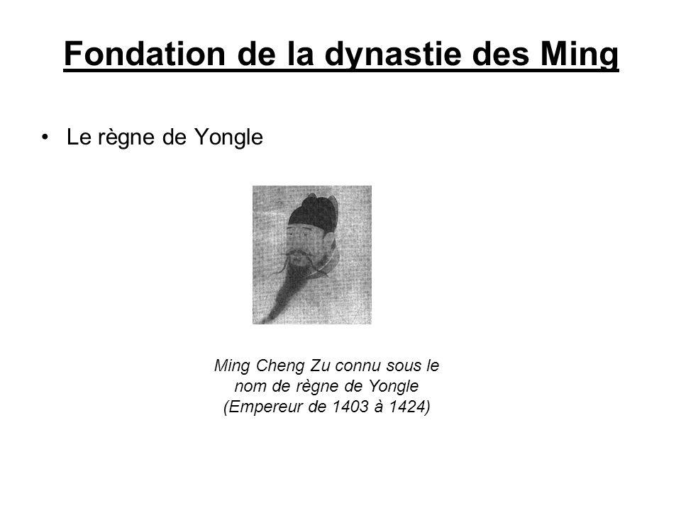 Fondation de la dynastie des Ming Le règne de Yongle Ming Cheng Zu connu sous le nom de règne de Yongle (Empereur de 1403 à 1424)