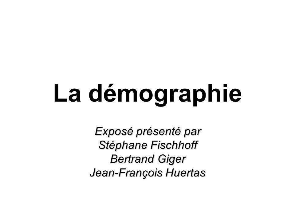 La démographie Exposé présenté par Stéphane Fischhoff Bertrand Giger Jean-François Huertas
