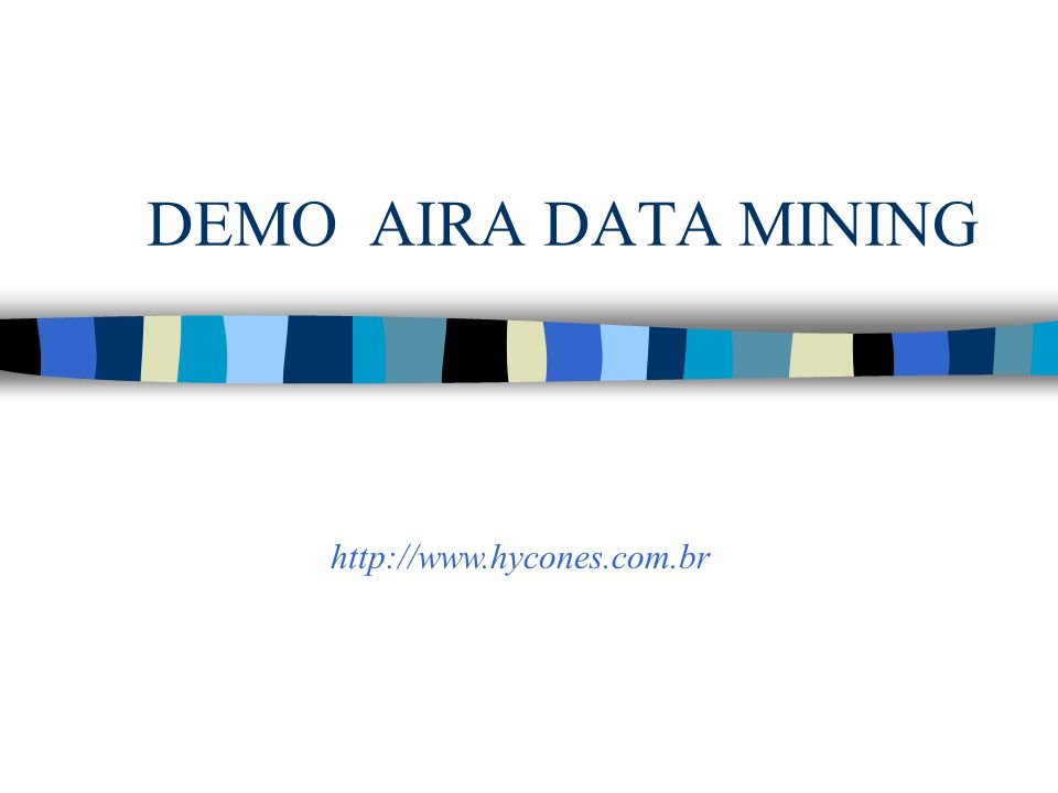 DEMO AIRA DATA MINING http://www.hycones.com.br