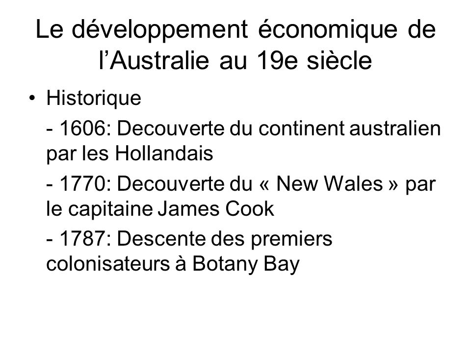 Historique - 1606: Decouverte du continent australien par les Hollandais - 1770: Decouverte du « New Wales » par le capitaine James Cook - 1787: Descente des premiers colonisateurs à Botany Bay