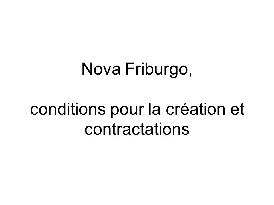 Nova Friburgo, conditions pour la création et contractations