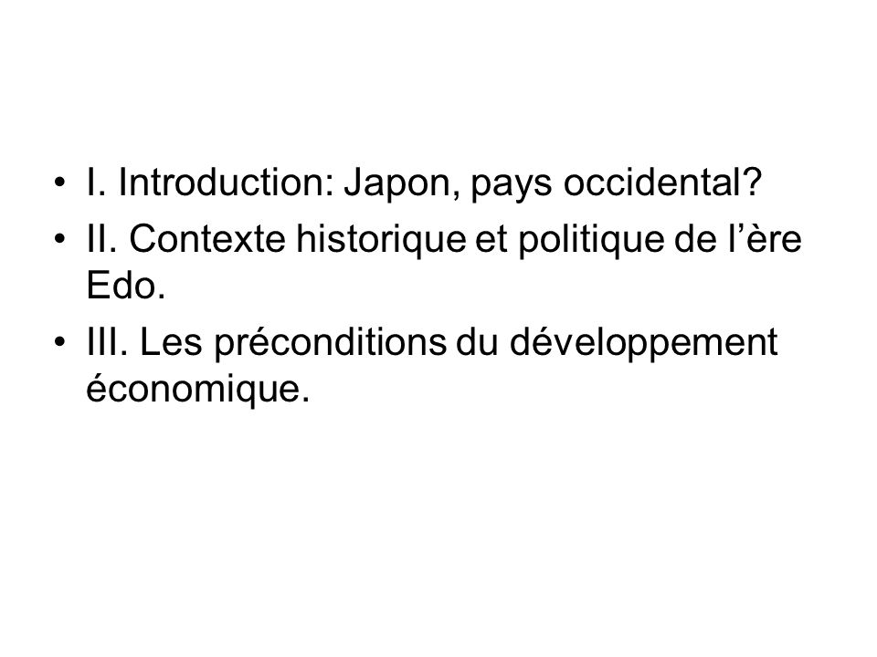 I.Introduction: Japon, pays occidental. II. Contexte historique et politique de lère Edo.