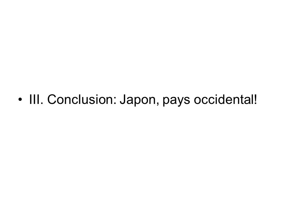 III. Conclusion: Japon, pays occidental!