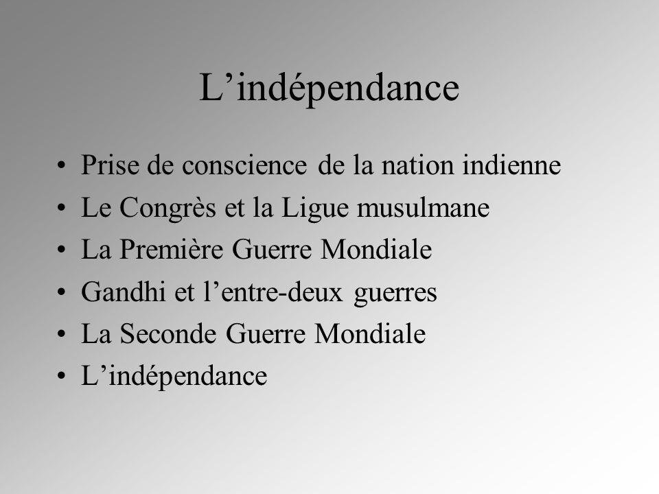 Lindépendance Prise de conscience de la nation indienne Le Congrès et la Ligue musulmane La Première Guerre Mondiale Gandhi et lentre-deux guerres La