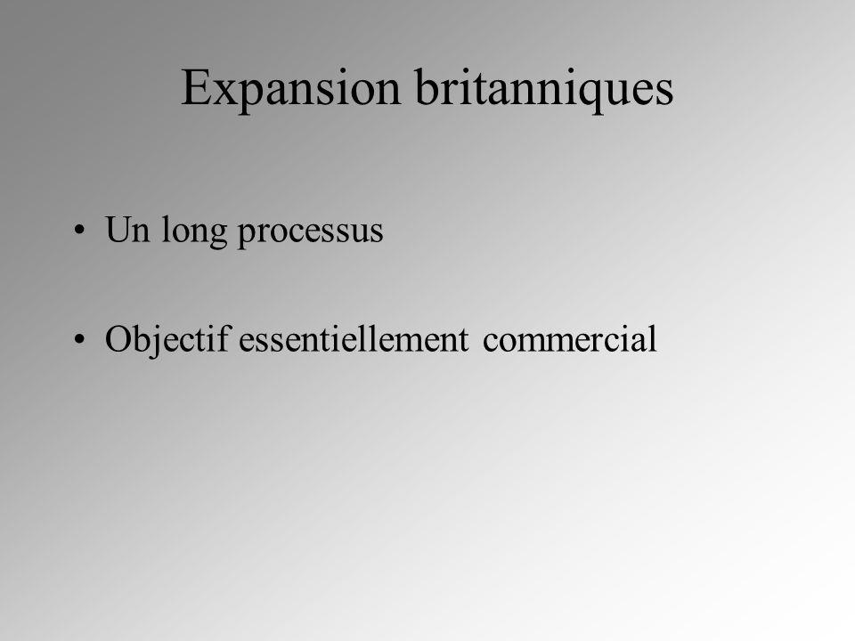 Expansion britanniques Un long processus Objectif essentiellement commercial