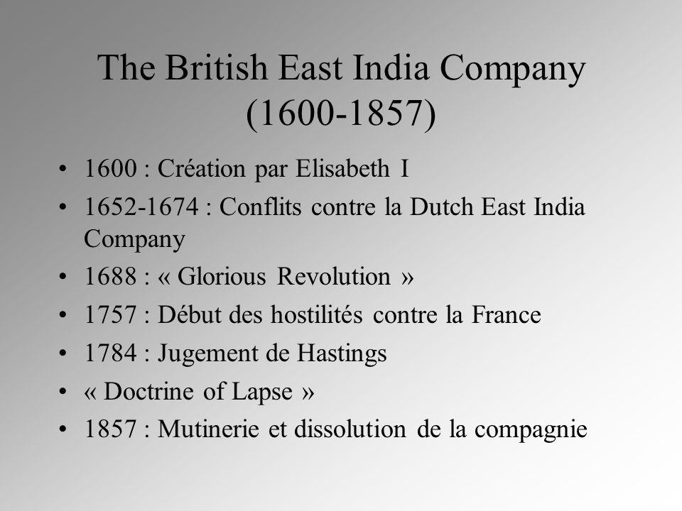 The British East India Company (1600-1857) 1600 : Création par Elisabeth I 1652-1674 : Conflits contre la Dutch East India Company 1688 : « Glorious R