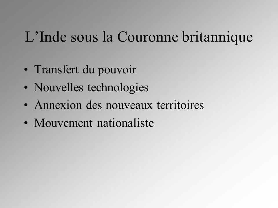 LInde sous la Couronne britannique Transfert du pouvoir Nouvelles technologies Annexion des nouveaux territoires Mouvement nationaliste
