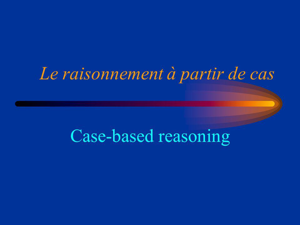Le raisonnement à partir de cas Case-based reasoning