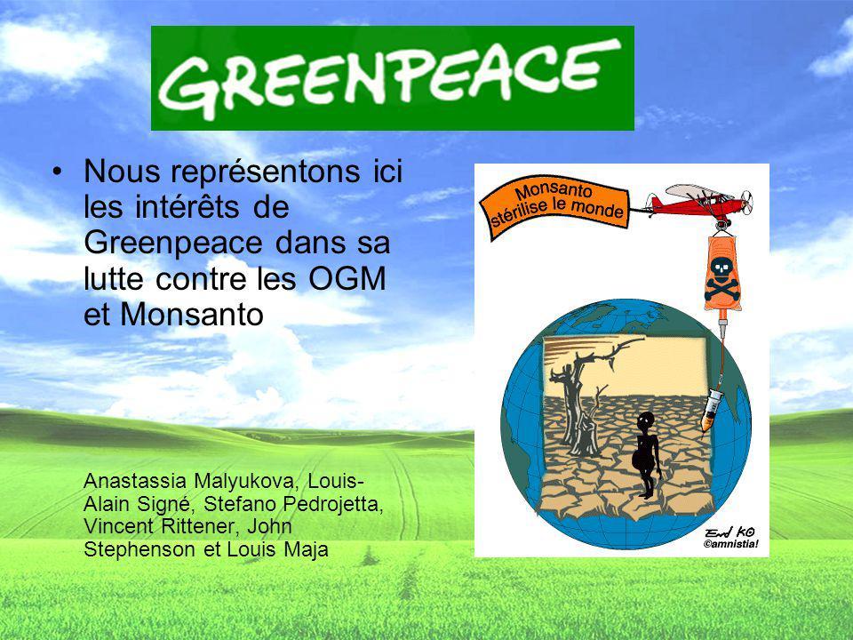 Nous représentons ici les intérêts de Greenpeace dans sa lutte contre les OGM et Monsanto Anastassia Malyukova, Louis- Alain Signé, Stefano Pedrojetta