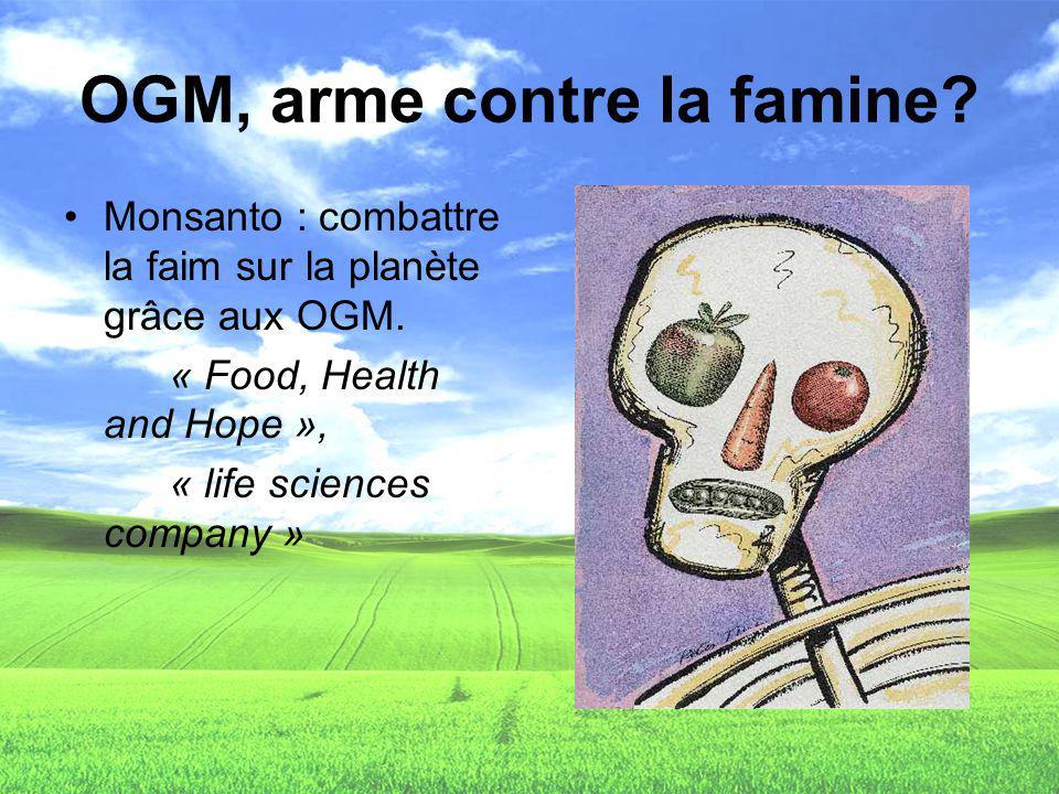 OGM, arme contre la famine? Monsanto : combattre la faim sur la planète grâce aux OGM. « Food, Health and Hope », « life sciences company »
