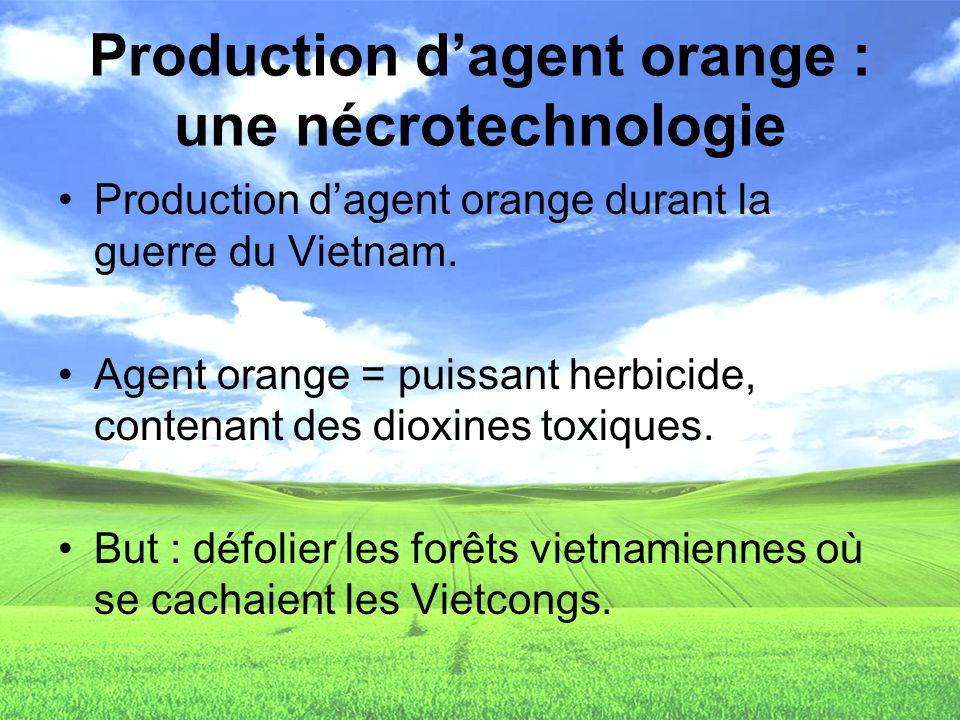 Production dagent orange : une nécrotechnologie Production dagent orange durant la guerre du Vietnam. Agent orange = puissant herbicide, contenant des