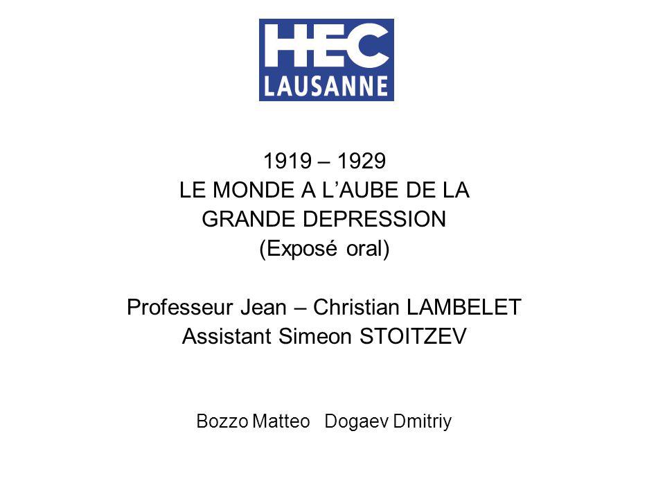 1919 – 1929 LE MONDE A LAUBE DE LA GRANDE DEPRESSION (Exposé oral) Professeur Jean – Christian LAMBELET Assistant Simeon STOITZEV Bozzo Matteo Dogaev Dmitriy