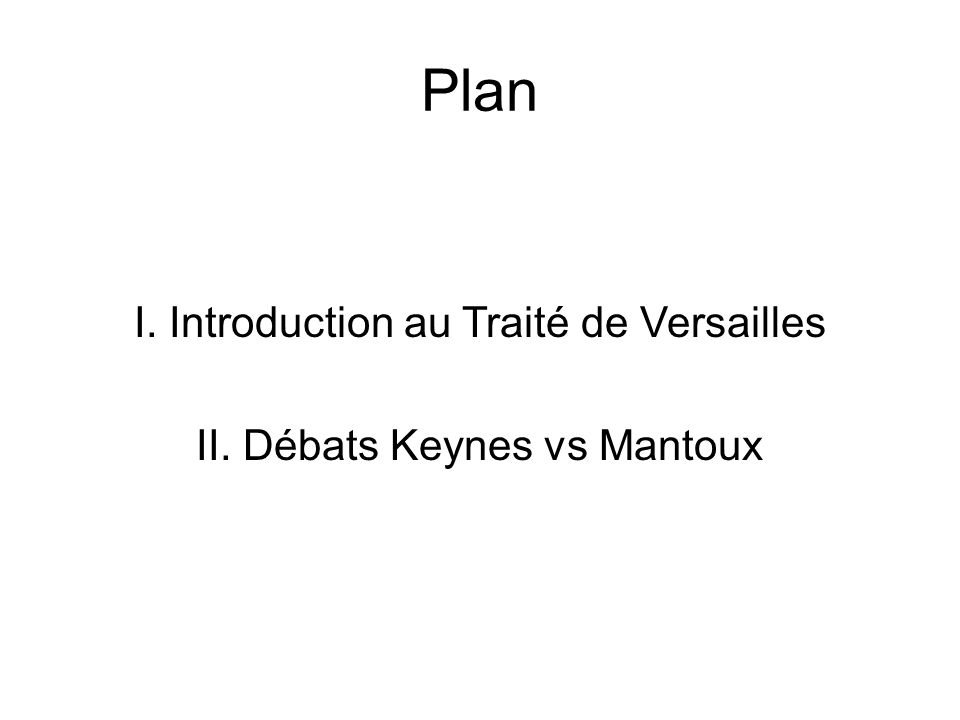 Plan I. Introduction au Traité de Versailles II. Débats Keynes vs Mantoux