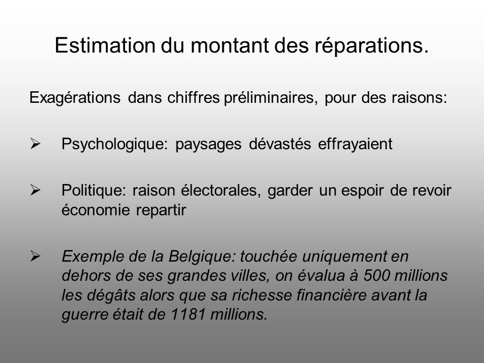 Plan : 1. Estimation du montant des réparations a. Exagérations dans chiffres préliminaires b. Estimations de Keynes c. Mantoux et les chiffres effect
