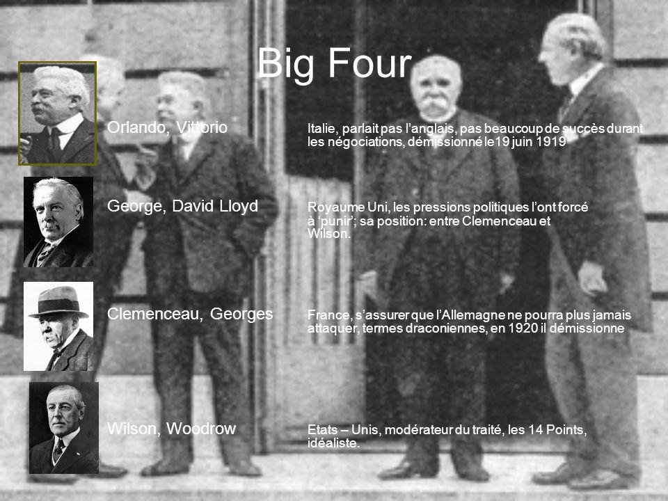 Big Four Orlando, Vittorio Italie, parlait pas langlais, pas beaucoup de succès durant les négociations, démissionné le19 juin 1919 George, David Lloyd Royaume Uni, les pressions politiques lont forcé à punir; sa position: entre Clemenceau et Wilson.
