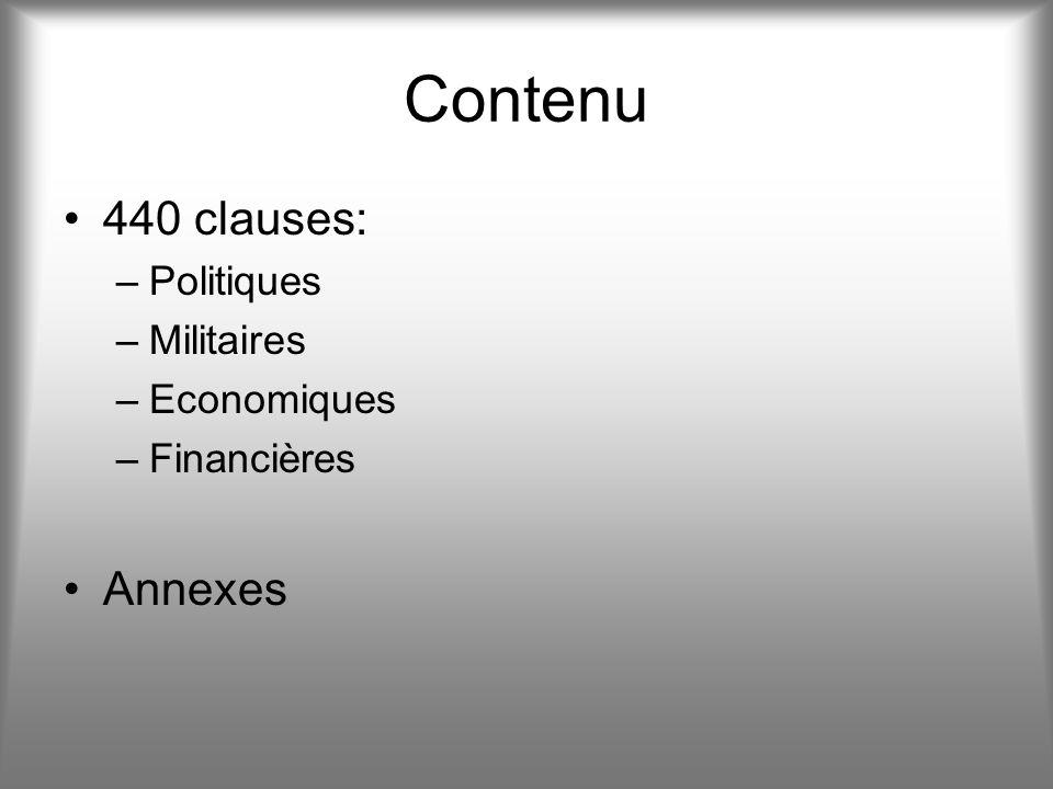 Contenu 440 clauses: –Politiques –Militaires –Economiques –Financières Annexes