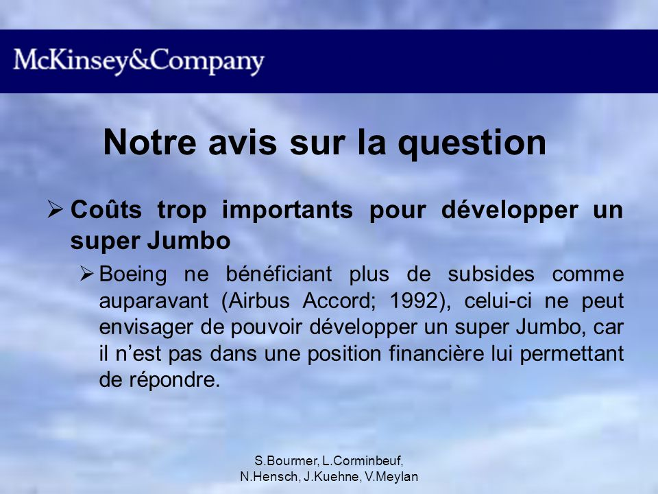 S.Bourmer, L.Corminbeuf, N.Hensch, J.Kuehne, V.Meylan La théorie des jeux Airbus ayant fait le premier pas, il est préférable pour Boeing de ne pas suivre la route de celui-ci au risque de perdre.