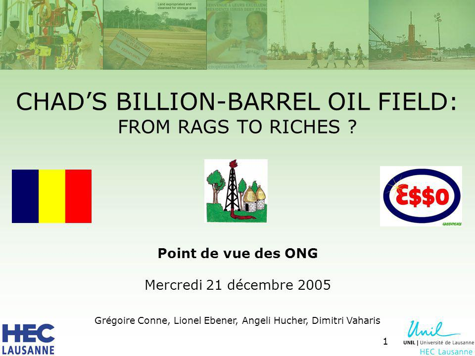 1 CHADS BILLION-BARREL OIL FIELD: FROM RAGS TO RICHES .