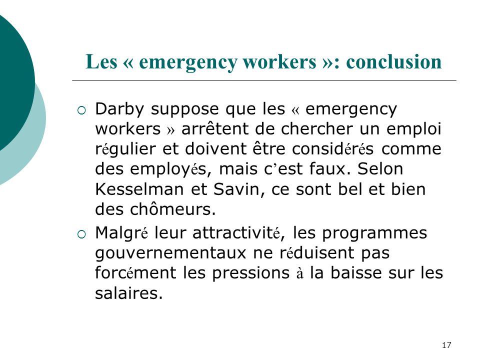 17 Les « emergency workers »: conclusion Darby suppose que les « emergency workers » arrêtent de chercher un emploi r é gulier et doivent être consid