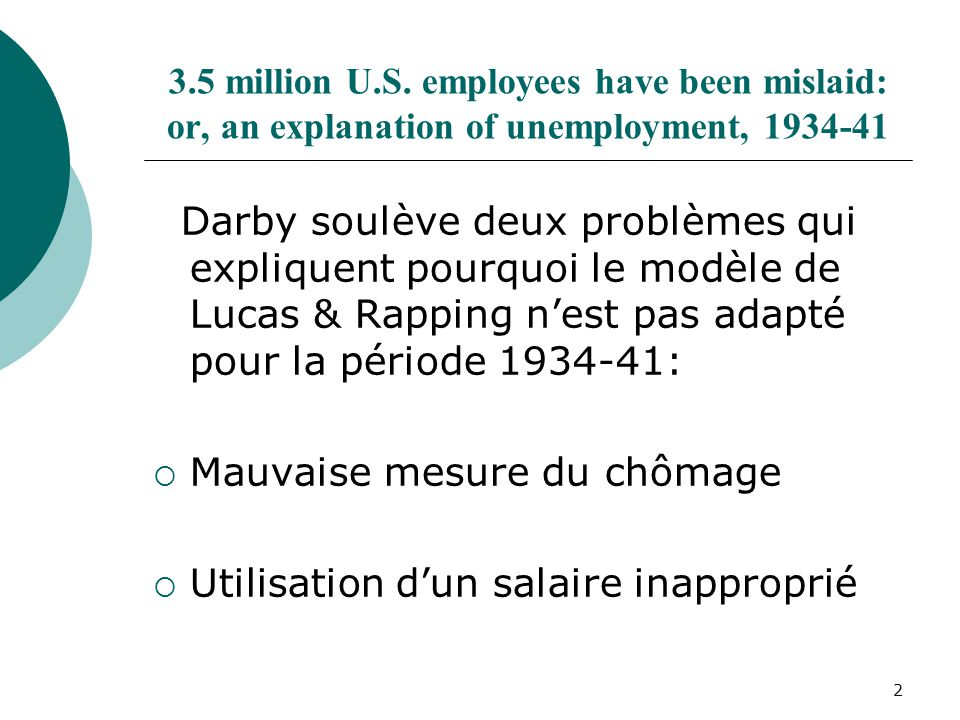 13 3.5 million workers never were lost Kesselman & Savin remettent en cause trois hypothèses de Darby: Théorie du taux naturel adaptée aux années 30 Taux naturel de chômage de 5% Substitution entre les emplois réguliers et les programmes contre- cycliques