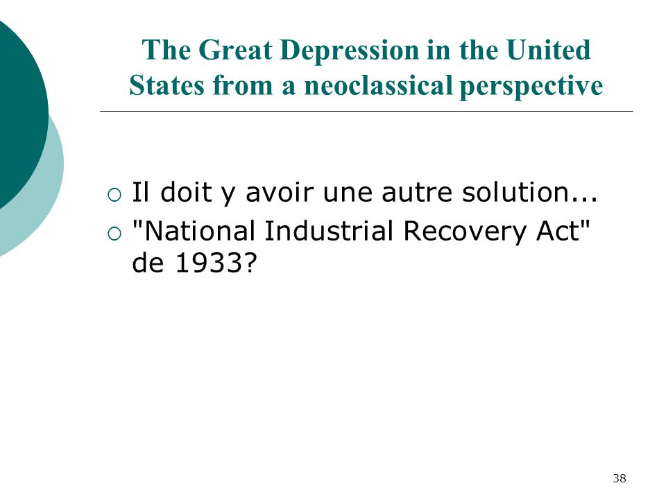 38 The Great Depression in the United States from a neoclassical perspective Il doit y avoir une autre solution...